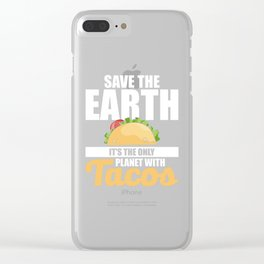 Save The Earth It's The Only Planet With Tacos Clear iPhone Case