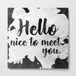 Hello Nice To Meet you. Metal Print