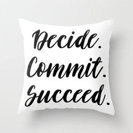 Decide. Commit. Succeed. Success Quote, Decisive Quote, Achieve Your Success, Commit Quote Throw Pillow