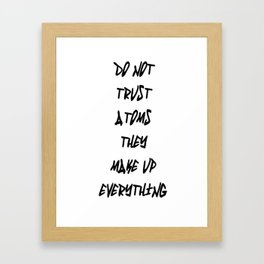 Do Not Trust Atoms - They Make Up Everything Framed Art Print