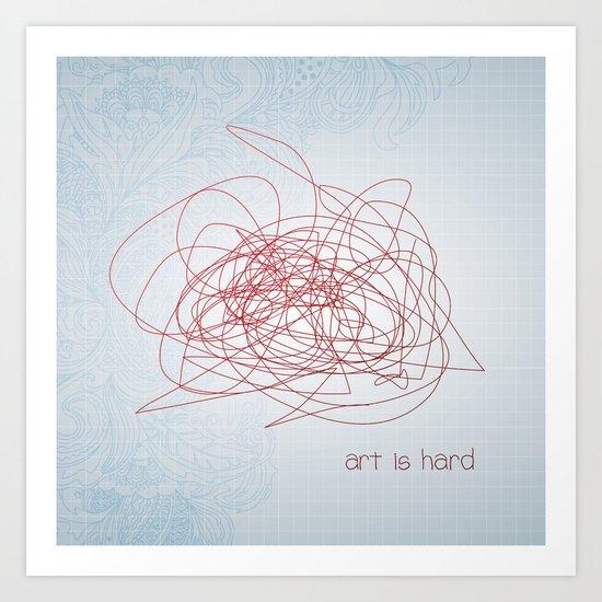 art is hard Art Print