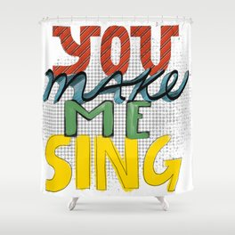 You Make Me Sing Shower Curtain