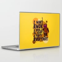 ewok Laptop & iPad Skins featuring I WANT EWOK & ROLL ALL NIGHT & PARTY EVERYDAY! by Silvio Ledbetter