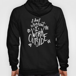 I don't workout, I work outside (white lettering) Hoody