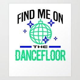 Dancer Find Me on Dancefloor Party Music Lover Clubbing Art Print