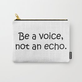 Be a Voice Not an Echo Carry-All Pouch