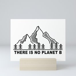 THERE IS NO PLANET B. Save the planet. Keep the planet clean. Mini Art Print