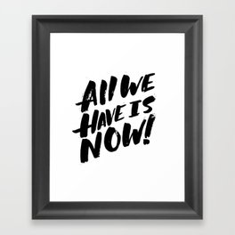 all we have is now! Framed Art Print