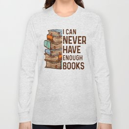 I can never have enough books funny book quote Long Sleeve T-shirt