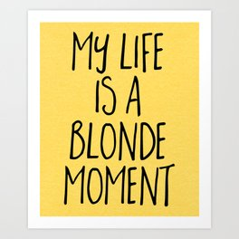 Blonde Moment Funny Quote Art Print