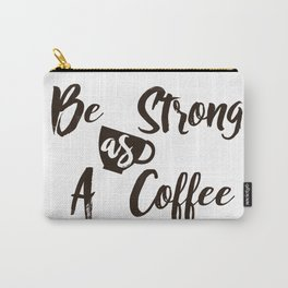 Be Strong As A Coffee Carry-All Pouch