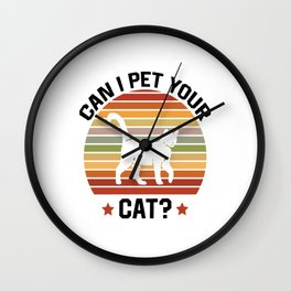 Can I Pet Your Cat  TShirt Pet Shirt Pets Gift Idea  Wall Clock