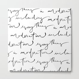 """""""everything in moderation including moderation"""" quote that is modern, cool and hand lettered Metal Print"""