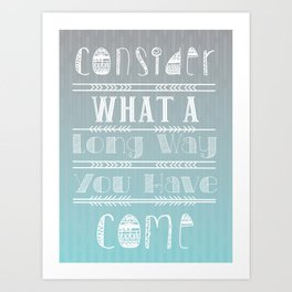 Consider what a long way you have come Art Print