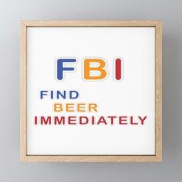 "Beer Shirt For Alcoholic ""FBI Find Beer Immediately"" T-shirt Design Alcohol Wheat Alcohol Drunk Framed Mini Art Print"