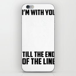 I'm with you till the end of the line funny Tshirt iPhone Skin