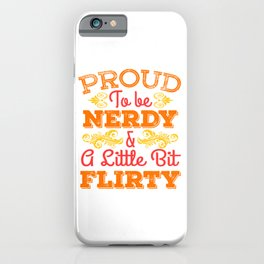 """""""Proud To Be Nerdy & A Little Bit Flirty"""" tee design for singles and ready to mingle nerds out there iPhone Case"""
