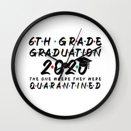 6th Grade Graduation 2020 The One Where They were Quarantined Funny Class of 2020 Wall Clock