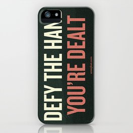 Defy the Hand You're Dealt iPhone Case