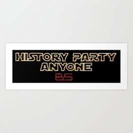 History Party Everyone Art Print
