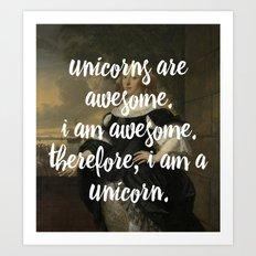 unicorns are awesome. i am awesome. therefore, i am a unicorn. Art Print