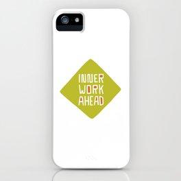 Inner Work Ahead iPhone Case