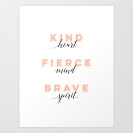 Girl Power - Kind Heart Fierce Mind Brave Spirit Art Print