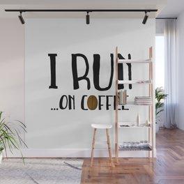 I Run ... On Coffee Wall Mural