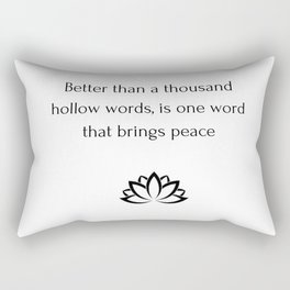 Buddhist QuoteBetter than a thousand hollow words, is one word that brings peace Rectangular Pillow