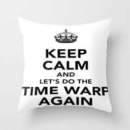 Keep Calm And Let's Do The Time Warp Again Throw Pillow