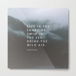 Live in the sunshine. Swim in the sea. Drink the wild air. Metal Print