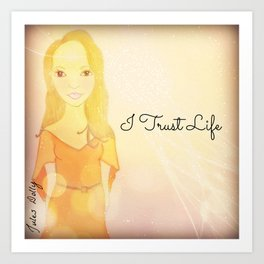 I Trust Life Muse Mantra Art Print