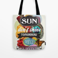 If the Sun Don't Shine Tomorrow, We'll Survive Tote Bag