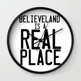 Believeland Is A Real Place Wall Clock