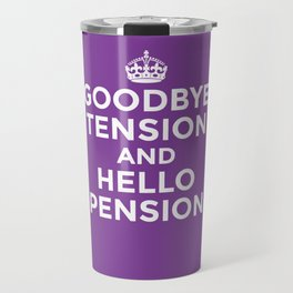 GOODBYE TENSION HELLO PENSION (Purple) Travel Mug