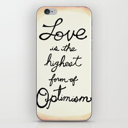 Love is the Highest Form of Optimism iPhone Skin