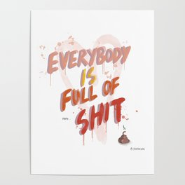 Everybody is full of Shit Poster