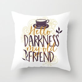 Coffee Hello Darkness My Old Friend Throw Pillow