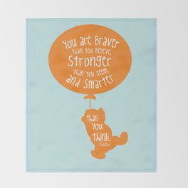 You are Braver than you Believe, Stronger than you Seem and Smarter than you think - Winnie the Pooh Throw Blanket