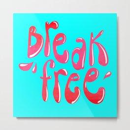Break free Metal Print