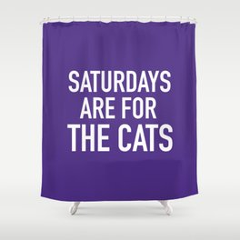 Saturdays are for the Cats Shower Curtain