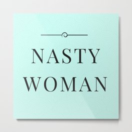 Nasty Woman, Such a Nasty Woman, Design, Home Decor, Mug, Bad Hombre, Hillary, Clinton, Trump Metal Print