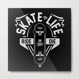 Skate life - Ride or die white Metal Print