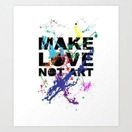 make love not art Art Print