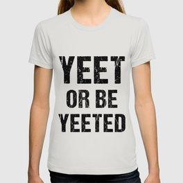Yeet Or Be Yeeted Internet Dank Meme Gift For Men Women Kids T-shirt