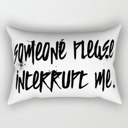 Someone Please Interrupt Me Rectangular Pillow