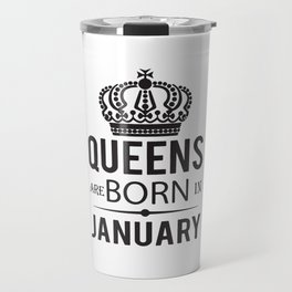 Queens Are Born In January Travel Mug