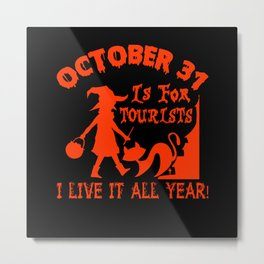 October 31 is for tourists Metal Print
