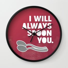 I WILL ALWAYS SPOON YOU. Wall Clock