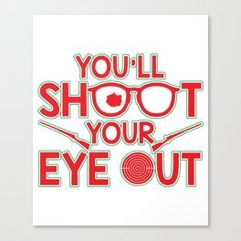 You'll Shoot Your Eye Out Christmas Canvas Print